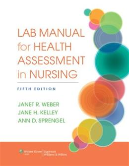 Health Assessment in Nursing, by Weber, 5th Edtion. Lab Manual 9781451195293
