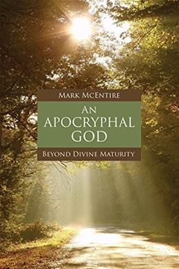 An Apocryphal God: Beyond Divine Maturity, by McEntire 9781451470352