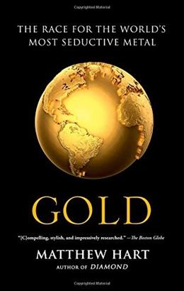Gold: The Race for the Worlds Most Seductive Metal 9781451650037