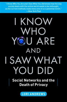 I Know Who You Are and I Saw What You Did: Social Networks and the Death of Privacy, by Andrews 9781451651058
