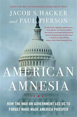 American Amnesia: How the War on Government Led Us to Forget What Made America Prosper Reprint 9781451667837