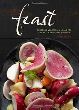 Feast: Generous Vegetarian Meals for Any Eater and Every Appetite 9781452109732