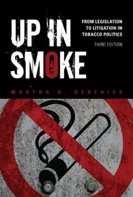 Up in Smoke: From Legislation to Litigation in Tobacco Politics, by Derthick, 3rd Edition 9781452202235