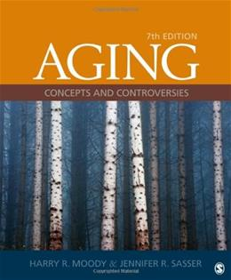 Aging: Concepts and Controversies, by Moody, 7th Edition 9781452203096