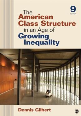 American Class Structure in an Age of Growing Inequality, by Gilbert, 9th Edition 9781452203416