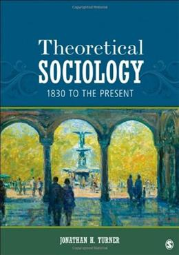 Theoretical Sociology: 1830 to the Present, by Turner 9781452203430