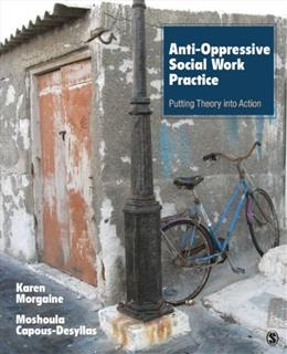 Anti Oppressive Social Work Practice: Putting Theory Into Action, by Morgaine 9781452203485