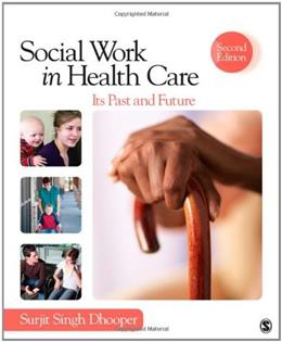 Social Work in Health Care: Its Past and Future, by Dhooper, 2nd Edition 9781452206202