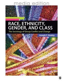 Race, Ethnicity, Gender, and Class: The Sociology of Group Conflict and Change, by Healey,6th Media Edition 9781452216515