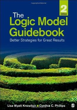 Logic Model Guidebook: Better Strategies for Great Results, by Knowlton, 2nd Edition 9781452216751