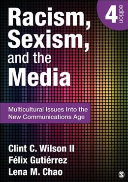 Racism, Sexism, and the Media: Multicultural Issues Into the New Communications Age, by Wilson, 4th Edition 9781452217512