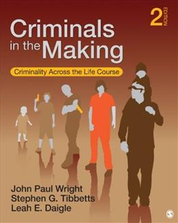 Criminals in the Making: Criminality Across the Life Course, by Wright, 2nd Edition 9781452217994