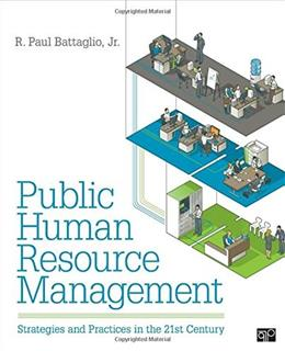 Public Human Resource Management: Strategies and Practices in the 21st-Century, by Battaglio 9781452218236