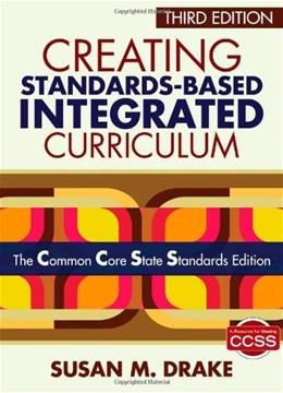 Creating Standards Based Integrated Curriculum: The Common Core State Standards Edition, by Drake, 3rd Edition 9781452218809