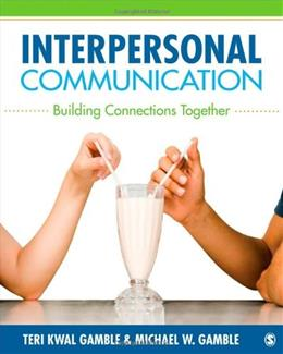 Interpersonal Communication: Building Connections Together, by Gamble 9781452220130