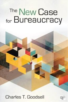 New Case for Bureaucracy, by Goodsell 9781452226309