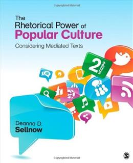 Rhetorical Power of Popular Culture: Considering Mediated Texts, by Sellnow, 2nd Edition 9781452229959