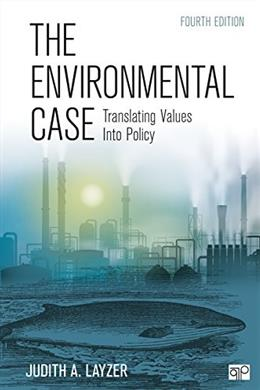 Environmental Case; Translating Values Into Policy, by Layzer, 4th Edition 9781452239897