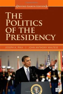 Politics of the Presidency, by Pika, 8th Revised Edition 9781452239941