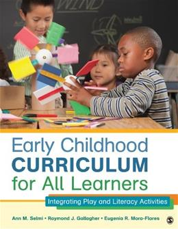 Early Childhood Curriculum for All Learners: Integrating Play and Literacy Activities, by Selmi 9781452240299