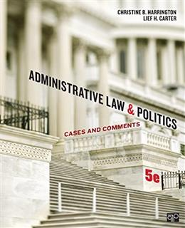 Administrative Law and Politics: Cases and Comments, by Carter, 5th Edition 9781452240404