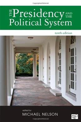 Presidency and the Political System, by Nelson, 10th Edition 9781452240435