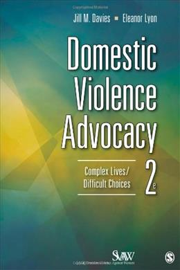 Domestic Violence Advocacy: Complex Lives/Difficult Choices, by Davies, 2nd Edition 9781452241203