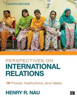 Perspectives on International Relations; Power, Institutions, and Ideas, by Nau, 4th Edition 9781452241487