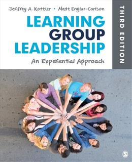 Learning Group Leadership: An Experiential Approach, by Kottler, 3rd Edition 9781452256689