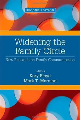 Widening the Family Circle: New Research on Family Communication, by Floyd, 2nd Edition 9781452256948
