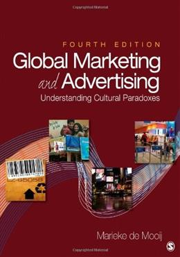 Global Marketing and Advertising: Understanding Cultural Paradoxes, by de Mooij, 4th Edition 9781452257174