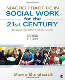 Macro Practice in Social Work for the 21st Century: Bridging the Macro Micro Divide, by Burghardt, 2nd Edition 9781452257457