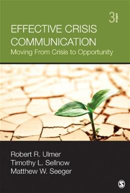Effective Crisis Communication: Moving From Crisis to Opportunity, by Ulmer, 3rd Edtion 9781452257518