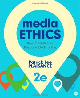 Media Ethics: Key Principles for Responsible Practice, by Plaisance, 2nd Edition 9781452258089