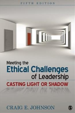 Meeting the Ethical Challenges of Leadership: Casting Light or Shadow 5 9781452259185
