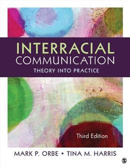 Interracial Communication: Theory Into Practice, by Orbe, 3rd Edition 9781452275710