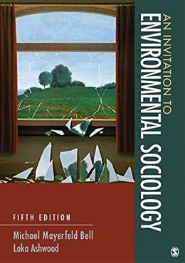 Invitation to Environmental Sociology, by Bell, 5th Edition 9781452275796