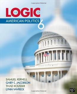 The Logic of American Politics, 6th Edition 9781452276496