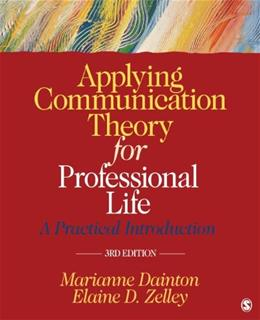 Applying Communication Theory for Professional Life: A Practical Introduction, by Dainton, 3rd Edition 9781452276540