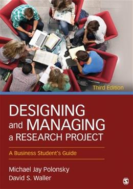 Designing and Managing a Research Project: A Business Students Guide, by Polonsky, 3rd Edition 9781452276564