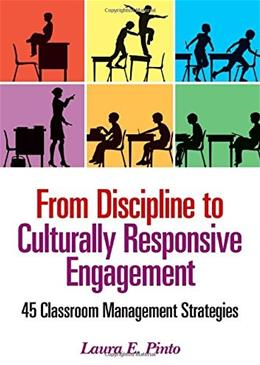 From Discipline to Culturally Responsive Engagement: 45 Classroom Management Strategies 9781452285214
