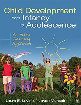 Child Development From Infancy to Adolescence: An Active Learning Approach 1 9781452288819