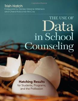 Use of Data in School Counseling: Hatching Results for Students, Programs, and the Profession, by Hatch 9781452290256