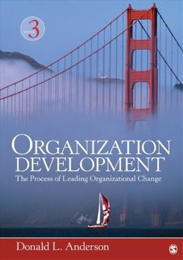 Organization Development: The Process of Leading Organizational Change, by Anderson, 3rd Edition 9781452291574