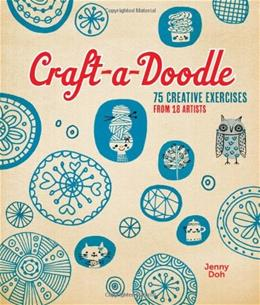 Craft-a-Doodle: 75 Creative Exercises from 18 Artists 9781454704225