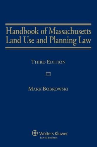 Handbook of Massachusetts Land Use and Planning Law, by Bobrowski, 3rd Edition 9781454801474