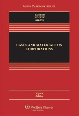 Cases and Materials on Corporations, by Choper, 8th Edition 9781454802969