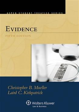 Evidence, by Mueller, 5th Edition 9781454804031
