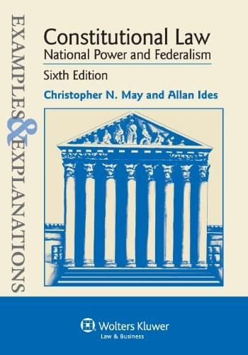 Examples and Explanations: Constitutional Law: National Power and Federalism, by May, 6th Edition 9781454805243