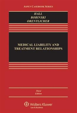 Medical Liability and Treatment Relationships, by Hall, 3rd Edition 9781454805335